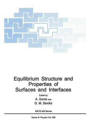 Equilibrium Structure and Properties of Surfaces and Interfaces - Gonis, A (Editor), and Stocks, G M (Editor)