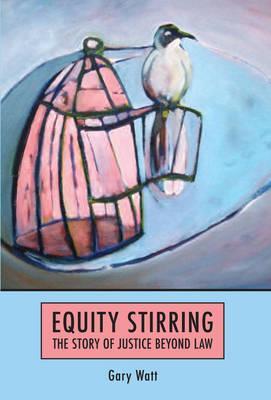 Equity Stirring: The Story of Justice Beyond Law - Watt, Gary, Professor