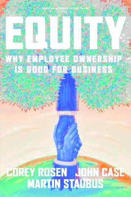 Equity: Why Employee Ownership Is Good for Business - Rosen, Corey, and Case, John F, and Staubus, Martin