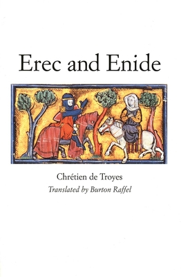 Erec and Enide - Chretien De Troyes, and Raffel, Burton, Professor (Translated by)