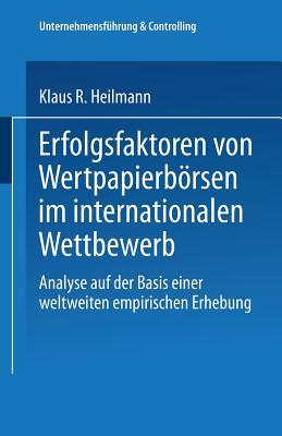 Erfolgsfaktoren Von Wertpapierborsen Im Internationalen Wettbewerb: Analyse Auf Der Basis Einer Weltweiten Empirischen Erhebung - Heilmann, Klaus R