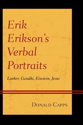 Erik Erikson's Verbal Portraits: Luther, Gandhi, Einstein, Jesus - Capps, Donald