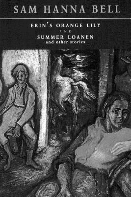 Erin's Orange Lily and Summer Loanen and Other Stories - Bell, Sam Hanna