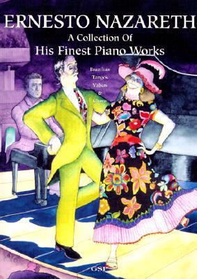 Ernesto Nazareth - A Collection of His Finest Piano Works - Nazareth, Ernesto (Composer)