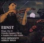 Ernst: Elegy; Othello Fantasy; 6 Studies for Solo Violin