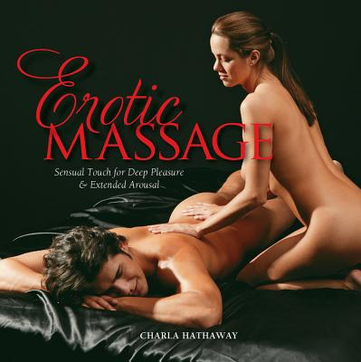 Erotic Massage: Sensual Touch for Deep Pleasure & Extended Arousal - Hathaway, Charla