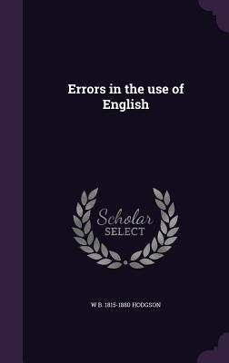 Errors in the Use of English - Hodgson, W B 1815-1880