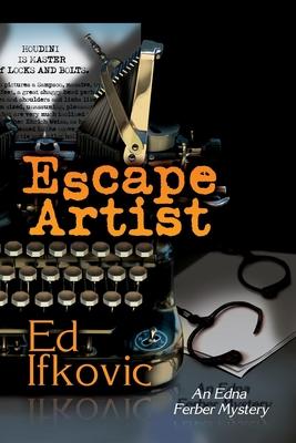 Escape Artist: An Edna Ferber Mystery - Ifkovic, Ed