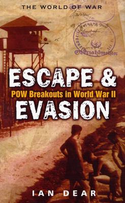 Escape & Evasion: POW Breakouts in World War II - Dear, Ian