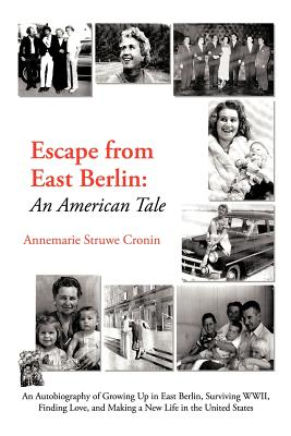 Escape from East Berlin: An American Tale - Cronin, Annemarie Struwe