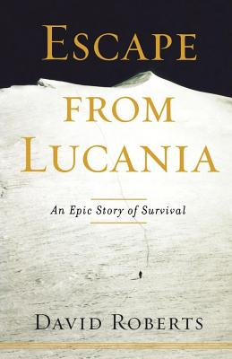 Escape from Lucania: An Epic Story of Survival - Roberts, David
