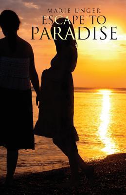 Escape to Paradise - Unger, Marie