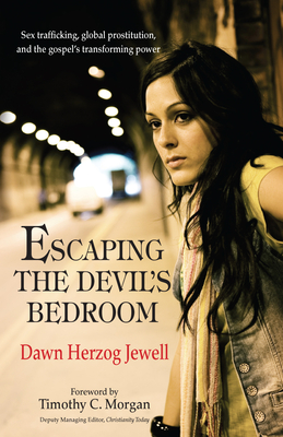 Escaping the Devil's bedroom: Sex trafficking, global prostitution, and the Gospel's transforming power - Herzog Jewel, Dawn