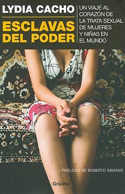 Esclavas del Poder: Un Viaje al Corazon de la Trata Sexual de Mujeres y Ninas en el Mundo - Cacho, Lydia