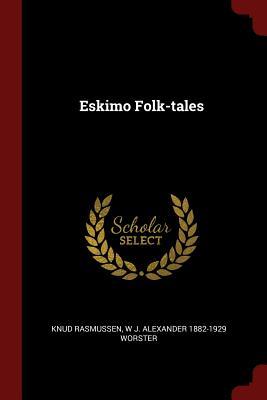 Eskimo Folk-Tales - Rasmussen, Knud
