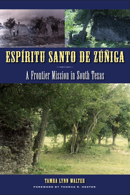 Espiritu Santo de Zuniga: A Frontier Mission in South Texas - Walter, Tamra Lynn, and Hester, Thomas R (Foreword by)