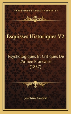 Esquisses Historiques V2: Psychologiques Et Critiques de L'Armee Francaise (1837) - Ambert, Joachim