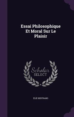 Essai Philosophique Et Moral Sur Le Plaisir - Bertrand, Elie