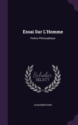 Essai Sur L'Homme: Poeme Philosophique - Pope, Alexander