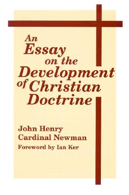 Essay on Devel of Christian Doctrine: Theology - Newman, John Henry, and Ker, Ian (Foreword by)