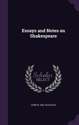 Essays and Notes on Shakespeare - Hales, John W 1836-1914