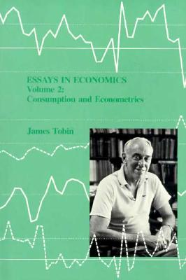 Essays in Economics: Consumption and Economics - Tobin, James