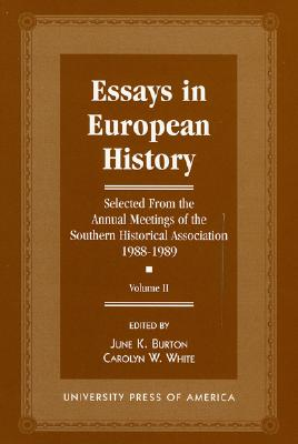 Essays in European History: Selected from the Annual Meetings of the Southern Historical Association, 1988-1989 - Vol. II - Burton, June K (Editor), and White, Carolyn W (Editor)