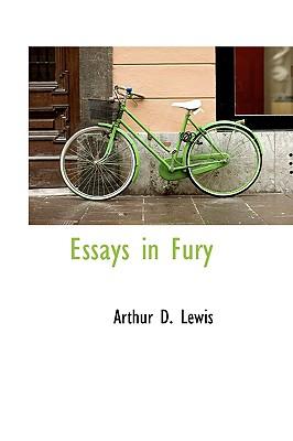 Essays in Fury - Lewis, Arthur D