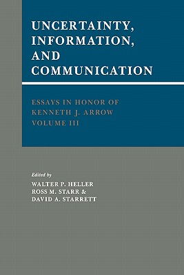 Essays in Honor of Kenneth J. Arrow: Volume 3, Uncertainty, Information, and Communication - Heller, Walter P (Editor), and Starr, Ross M (Editor), and Starrett, David a (Editor)