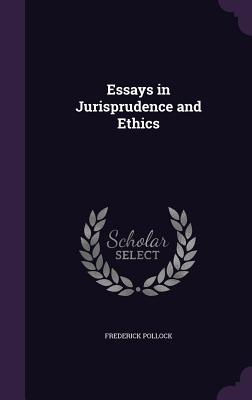 Essays in Jurisprudence and Ethics - Pollock, Frederick, Sir