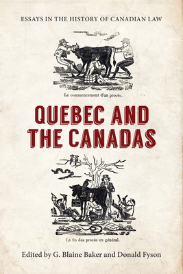Essays in the History of Canadian Law: Quebec and the Canadas - Baker, George Blaine (Editor)