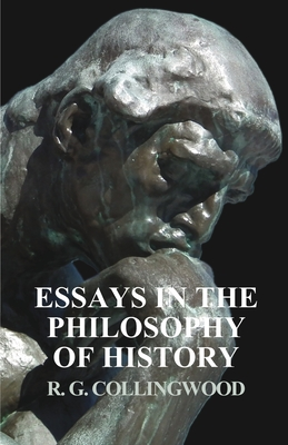 Essays in the Philosophy of History - Collingwood, R G