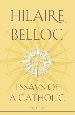 Essays of a Catholic - Belloc, Hilaire, and Belloc