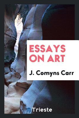 Essays on Art - Carr, J Comyns