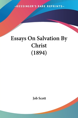 Essays on Salvation by Christ (1894) - Scott, Job