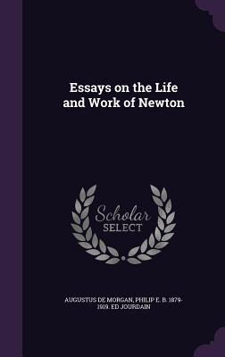 Essays on the Life and Work of Newton - de Morgan, Augustus, and Jourdain, Philip E B 1879-1919 Ed
