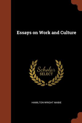 Essays on Work and Culture - Mabie, Hamilton Wright