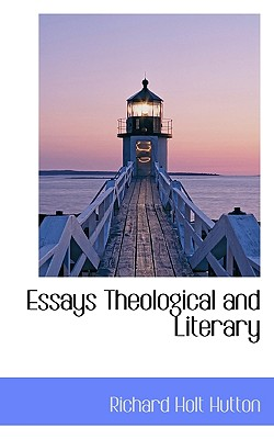 Essays Theological and Literary - Hutton, Richard Holt