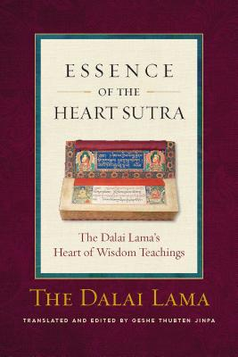 Essence of the Heart Sutra: The Dalai Lama's Heart of Wisdom Teachings - Dalai Lama, and Jinpa, Thupten (Editor)