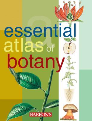 Essential Atlas of Botany - Parramon Studios (Editor), and Dimitry (Editor), and Parramon, Studios (Editor)