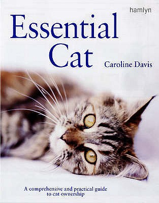 Essential Cat: A Comprehensive and Practical Guide to Cat Ownership - Davis, Keith