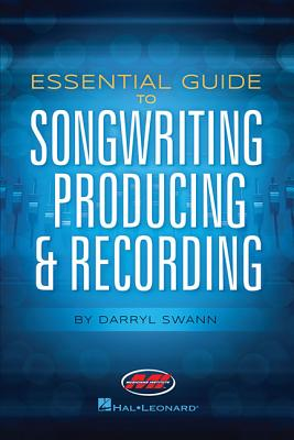 Essential Guide to Songwriting, Producing and Recording - Swan, Darryl