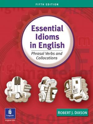 Essential Idioms in English: Phrasal Verbs and Collocations - Dixson, Robert J