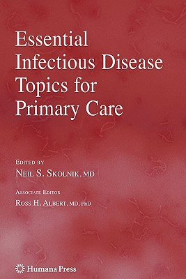 Essential Infectious Disease Topics for Primary Care - Skolnik, Neil S. (Editor), and Albert, Ross H. (Other adaptation by)