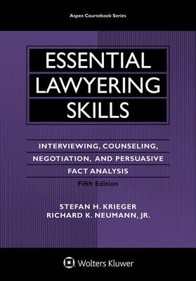 Essential Lawyering Skills: Interviewing, Counseling, Negotiation, and Persuasive Fact Analysis - Krieger, Stefan H, and Neumann Jr, Richard K