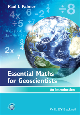 Essential Maths for Geoscientists: An Introduction - Palmer, Paul I.