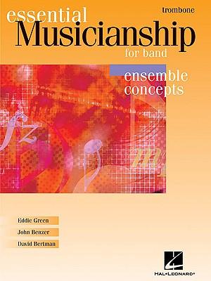 Essential Musicianship for Band: Trombone: Ensemble Concepts - Green, Eddie, and Benzer, John, and Bertman, David