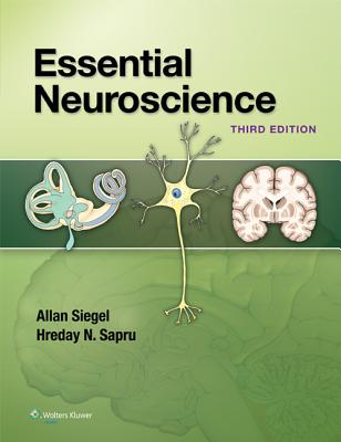 Essential Neuroscience with Access Code - Siegel, Allan, Dr., PhD, and Sapru, Hreday N, Dr., PhD