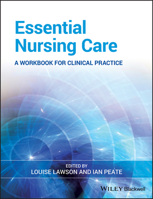 Essential Nursing Care: A Beginner's Guide - Lawson, Louise (Editor), and Peate, Ian, OBE, RN, Bed, Ma, LLM (Editor)