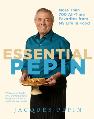 Essential Pepin: More Than 700 All-Time Favorites from My Life in Food - Pepin, Jacques